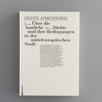 Dichte Atmosphäre - Über die bauliche Dichte und ihre Bedingungen in der mitteleuropäischen Stadt